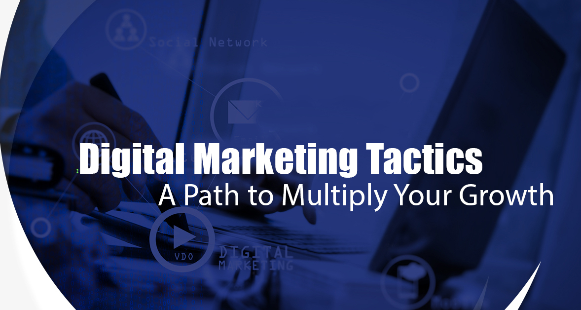 Digital Marketing Tactics: A Path to Multiply Your Growth!